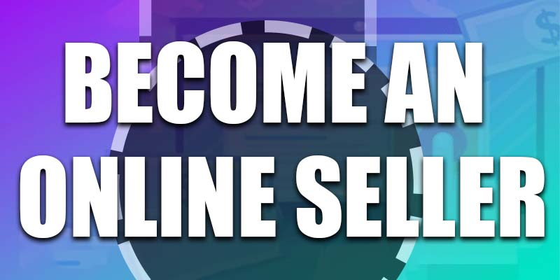 Become an online seller to earn money online at home